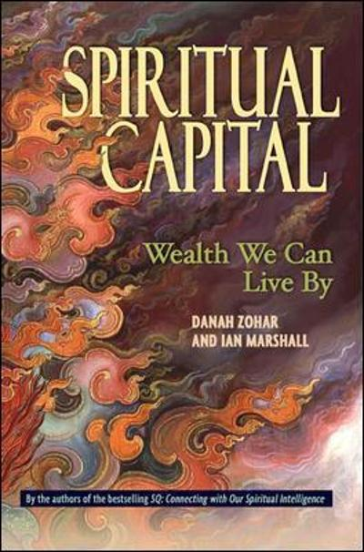 Spiritual Capital - Wealth We Can Live By - Zohar