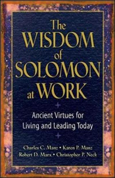The Wisdom of Solomon at Work: Ancient Virtues for Living and Leading Today - Manz