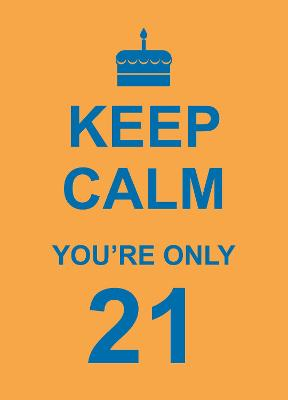 Keep Calm You're Only 21 -