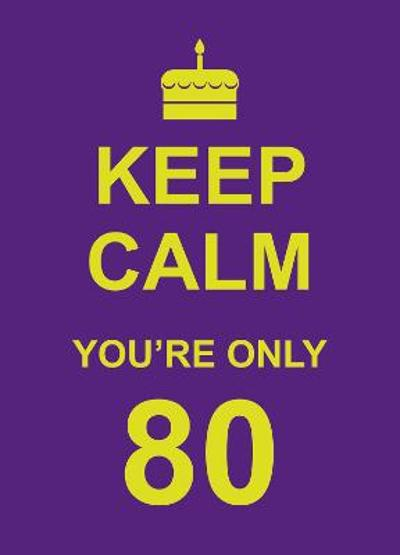 Keep Calm You're Only 80 -