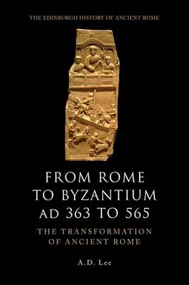 From Rome to Byzantium AD 363 to 565 - A. D. Lee