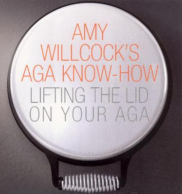 Amy Willcock's Aga Know-How - Amy Willcock