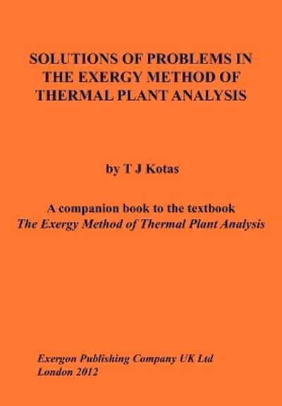 Solutions of Problems in The Exergy Method of Thermal Plant Analysis - Tadeusz J Kotas