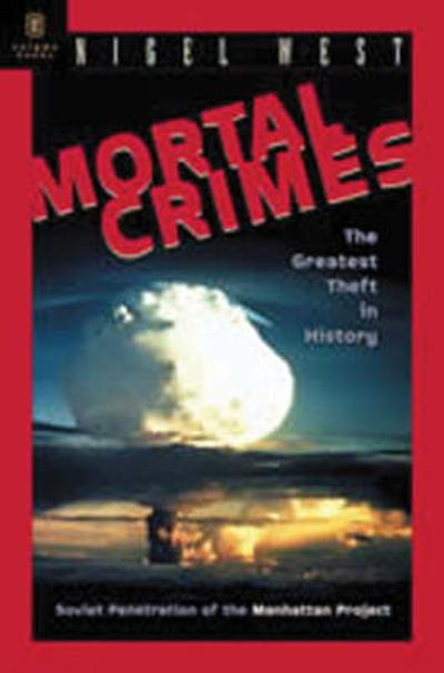 Mortal Crimes: Soviet Penetration of the Manhattan Project - Nigel West
