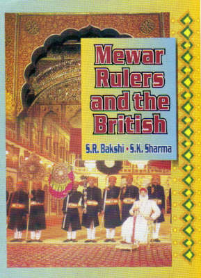 Mewar Rulers and the British - S. R. Bakshi