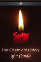 Chemical History of a Candle - Michael Faraday