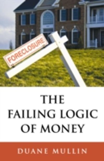 The Failing Logic of Money - Duane Mullin