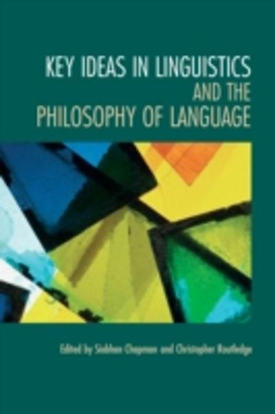 Key Ideas in Linguistics and the Philosophy of Language - Siobhan Chapman