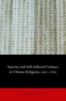 Sanctity and Self-Inflicted Violence in Chinese Religions, 1500-1700 -