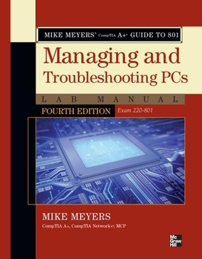 Mike Meyers' CompTIA A+ Guide to 801 Managing and Troubleshooting PCs Lab Manual, Fourth Edition (Exam 220-801) - Mike Meyers