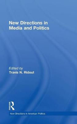 New Directions in Media and Politics - Travis N. Ridout