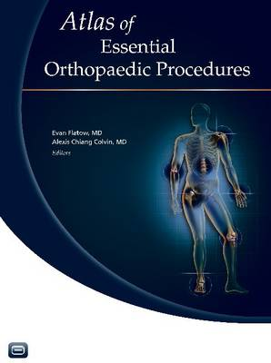 Atlas of Essential Orthopaedic Procedures - Evan Flatow