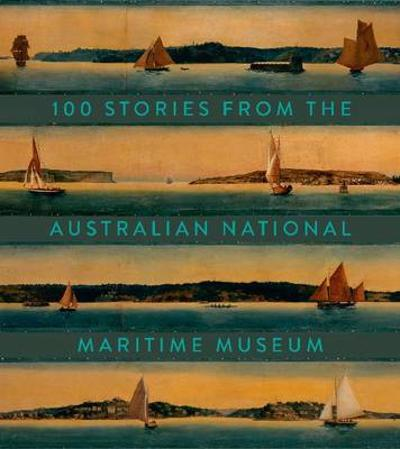 100 Stories From the Australian National Maritime Museum - Australian National Maritime Museum