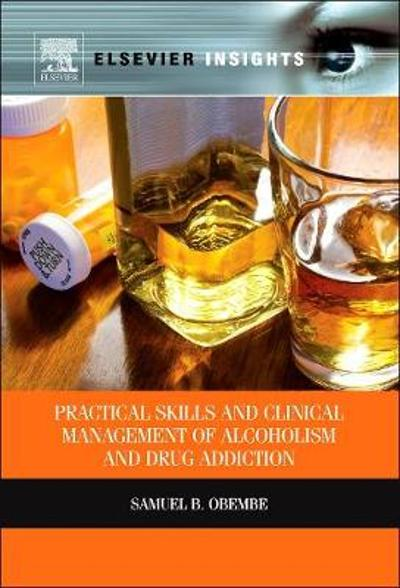 Practical Skills and Clinical Management of Alcoholism and Drug Addiction - Samuel Obembe