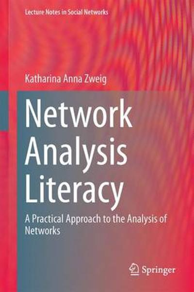 Network Analysis Literacy - Katharina A. Zweig
