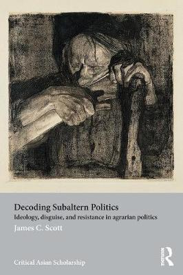 Decoding Subaltern Politics - James C. Scott
