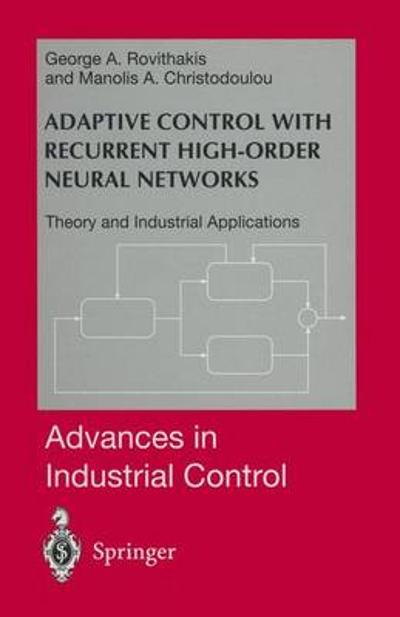 Adaptive Control with Recurrent High-order Neural Networks - George A. Rovithakis