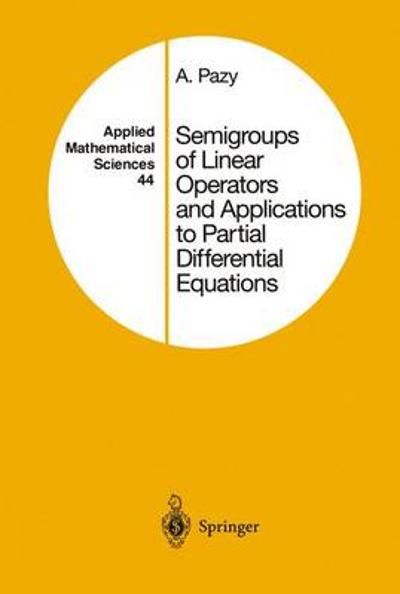 Semigroups of Linear Operators and Applications to Partial Differential Equations - Amnon Pazy