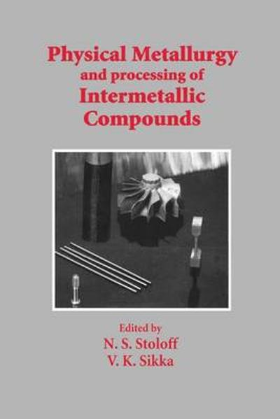 Physical Metallurgy and processing of Intermetallic Compounds - N. S. Stoloff