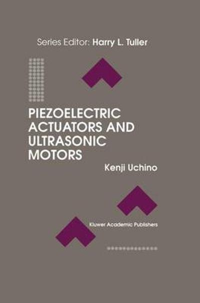 Piezoelectric Actuators and Ultrasonic Motors - Kenji Uchino