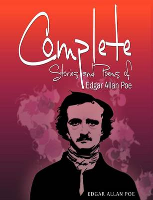 Complete Stories and Poems of Edgar Allan Poe - Edgar Allan Poe