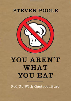 You Aren't What You Eat - Steven Poole