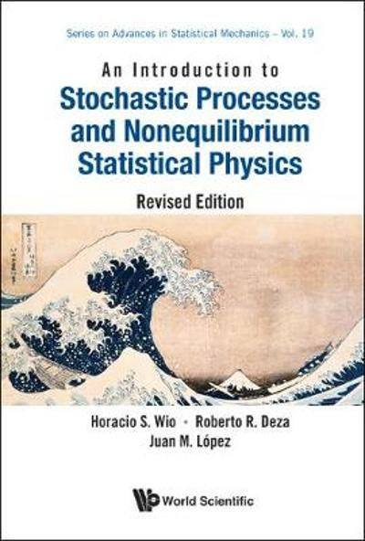 Introduction To Stochastic Processes And Nonequilibrium Statistical Physics, An (Revised Edition) - Horacio Sergio Wio