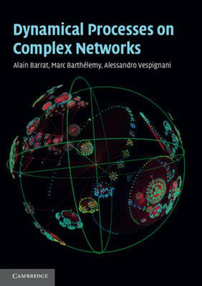 Dynamical Processes on Complex Networks - Alessandro Vespignani
