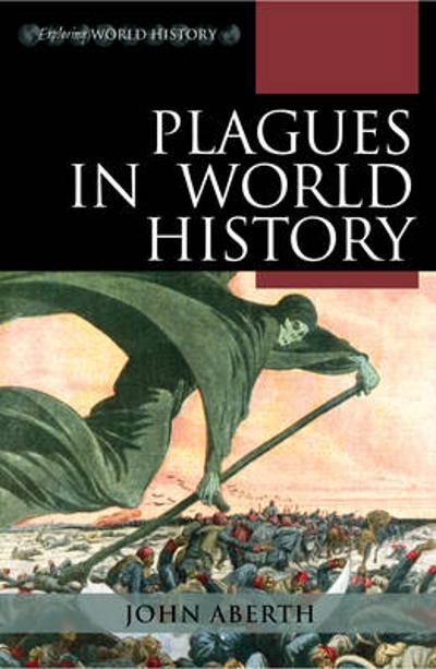 Plagues in World History - John Aberth