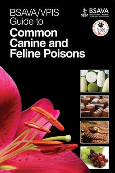 BSAVA / VPIS Guide to Common Canine and Feline Poisons - BSAVA / VPIS
