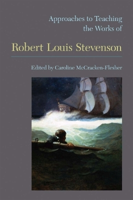 Approaches to Teaching the Works of Robert Louis Stevenson - Caroline McCracken-Flesher