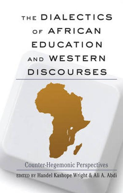 The Dialectics of African Education and Western Discourses - Handel Kashope Wright