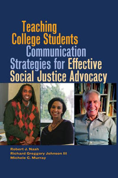 Teaching College Students Communication Strategies for Effective Social Justice Advocacy - Robert J. Nash