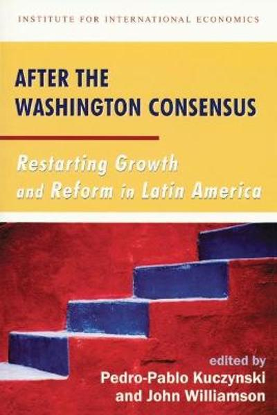 After the Washington Consensus - Restarting Growth and Reform in Latin America - Pedro-pablo Kuczynski