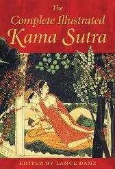 The Complete Illustrated Kama Sutra - Mallanaga Vatsyayana Lance Dane