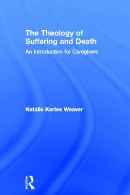 The Theology of Suffering and Death - Natalie Kertes Weaver