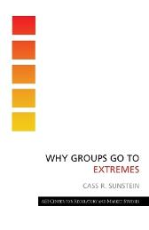 Why Groups Go to Extremes - Cass R. Sunstein