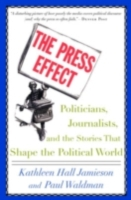 Press Effect:Politicians, Journalists, and the Stories that Shape the Political World  - Kathleen Hall Jamieson