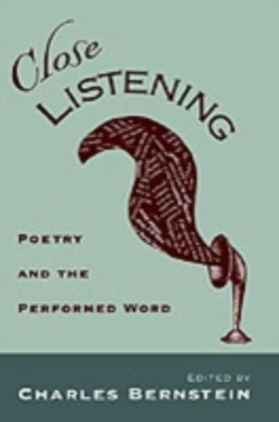 Close Listening:Poetry and the Performed Word  - Charles Bernstein