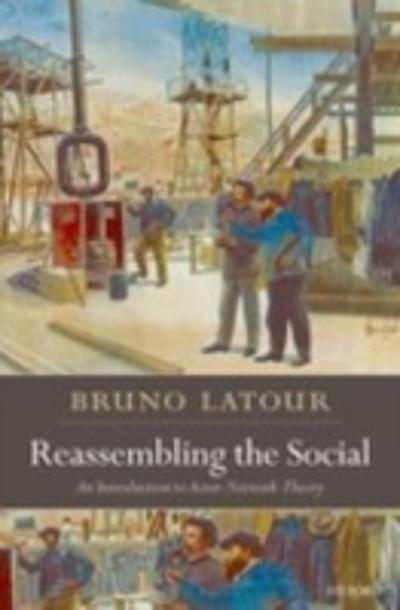 Reassembling the Social:An Introduction to Actor-Network-Theory - Bruno Latour
