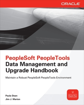 PeopleSoft PeopleTools Data Management and Upgrade Handbook - Paula Dean