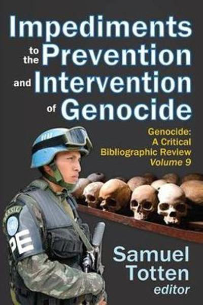 Impediments to the Prevention and Intervention of Genocide - Samuel Totten