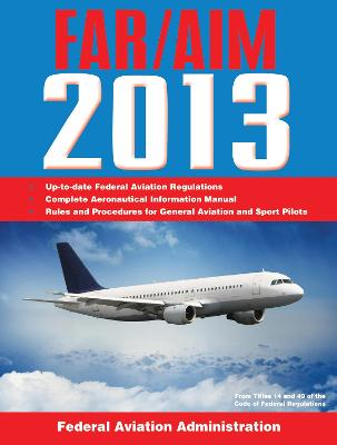 Federal Aviation Regulations/Aeronautical Information Manual - Federal Aviation Administration (FAA)