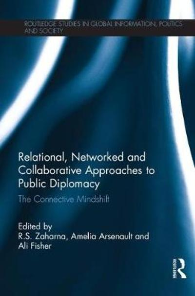 Relational, Networked and Collaborative Approaches to Public Diplomacy - R.S. Zaharna