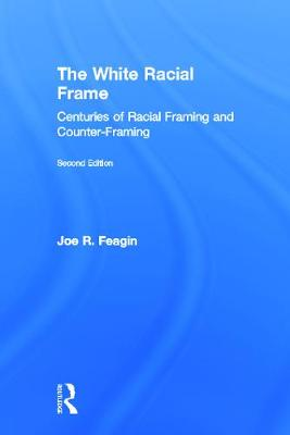 The White Racial Frame - Joe R. Feagin