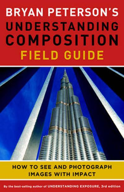 Bryan Peterson's Understanding Composition Field Guide - Bryan F. Peterson