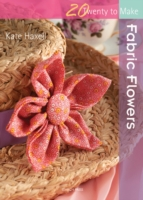 20 to Make: Fabric Flowers - Kate Haxell