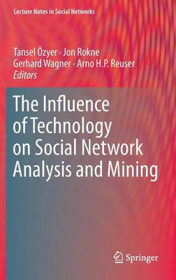 The Influence of Technology on Social Network Analysis and Mining - Tansel Ozyer