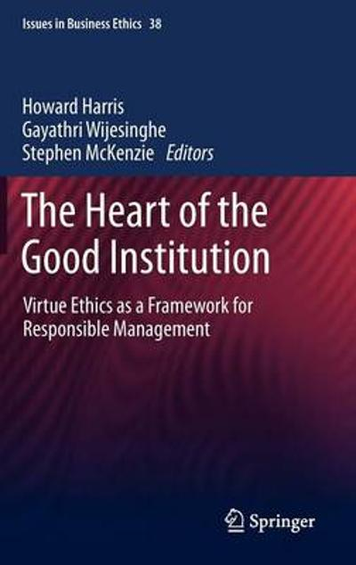 The Heart of the Good Institution - Howard Harris