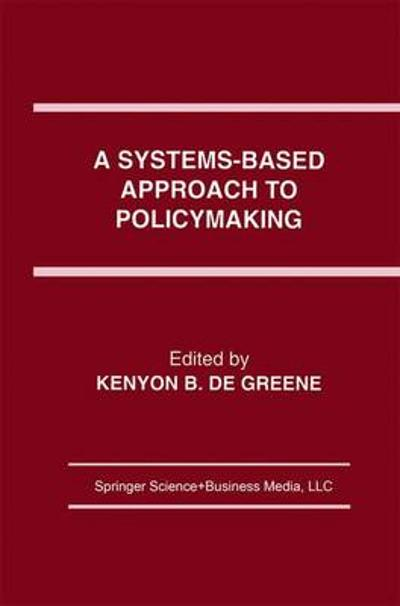 A Systems-Based Approach to Policymaking - Kenyon B. de Greene